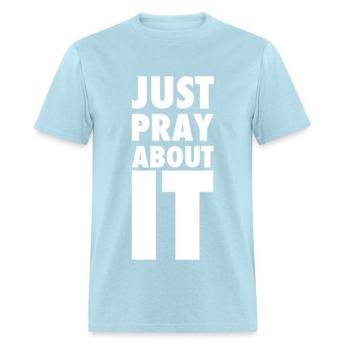 Just Pray About It Men's T-Shirt - Men's T-Shirt
