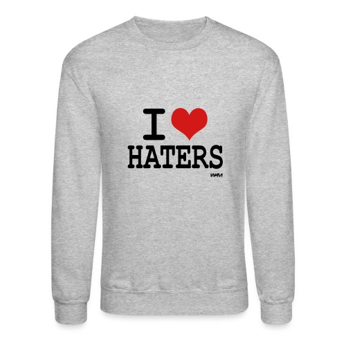 I Love Haters! - Crewneck Sweatshirt
