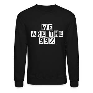 We Are The 99% Men's Tee! - Crewneck Sweatshirt