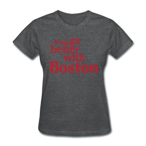 Things Go Better With Boston - Women's T-Shirt