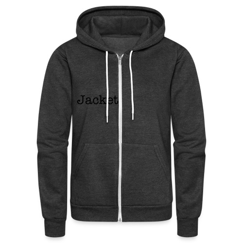 This jacket says Jacket on it - Unisex Fleece Zip Hoodie