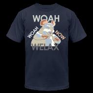 T-Shirts ~ Men's T-Shirt by American Apparel ~ DALE Woah Woah Now Welax! Men American Apparel