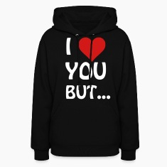 I love you but ... I heart Hoodies