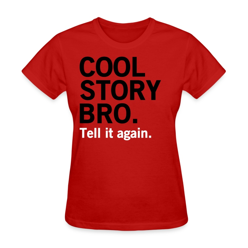 Female Cool Story Bro Shirt - Women's T-Shirt