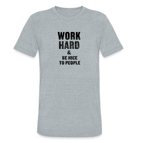 work hard - Unisex Tri-Blend T-Shirt