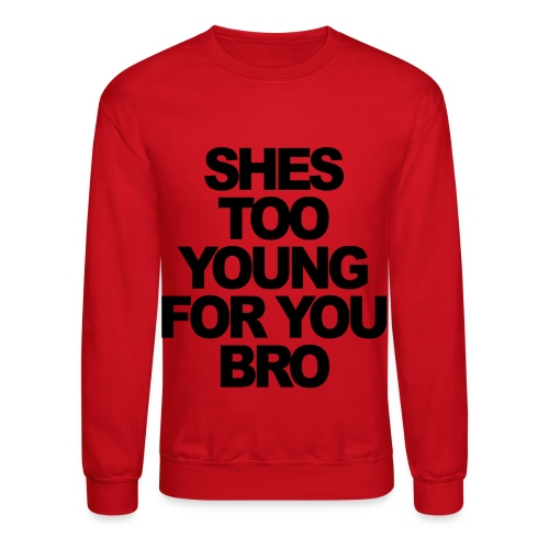 she too young - Crewneck Sweatshirt