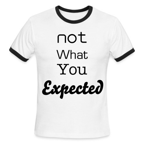 Not What you Expected Tee - Men's Ringer T-Shirt