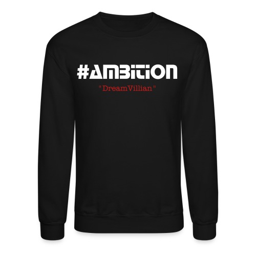 #Ambition - Crewneck Sweatshirt