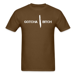 Gotcha Bitch! (Shirt) - Men's T-Shirt