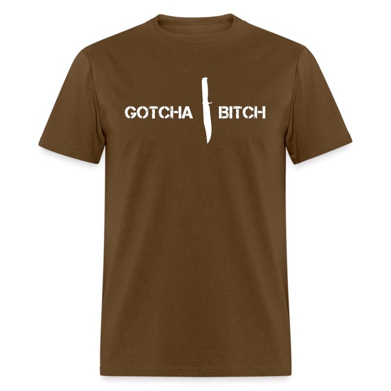 Gotcha Bitch! (Shirt) - Men's T-Shirt