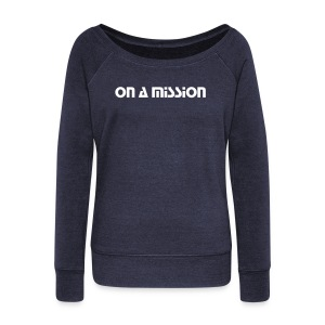 Women's On A Mission Sweater - Women's Wideneck Sweatshirt