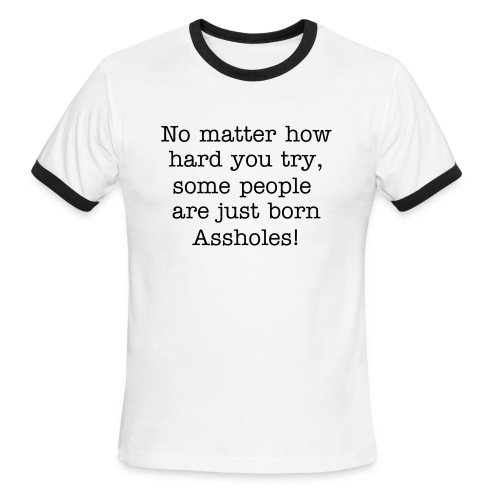 Some people are born assholes - Men's Ringer T-Shirt