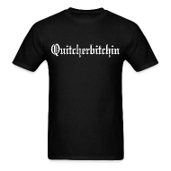 T-Shirts ~ Men's T-Shirt ~ Quitcherbitchin