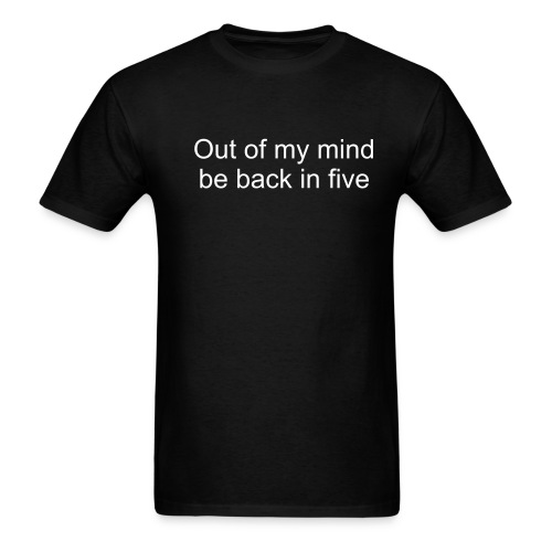 Out of my mind be back in five - Men's T-Shirt