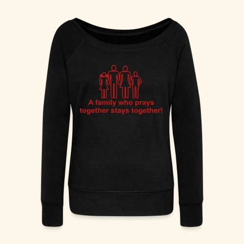 A family who prays together stays together - Women's Wideneck Sweatshirt