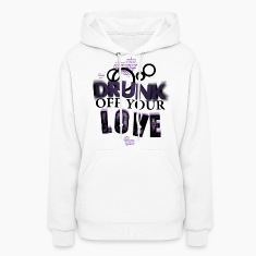 Drunk Off Your Love (Girls) hoodie