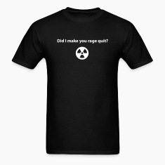 Did I make you rage quit? (Shirt)