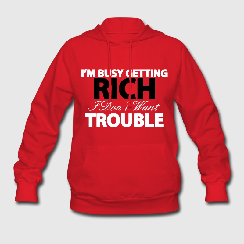I'M BUSY GETTING RICH Hoodies - Women's Hoodie