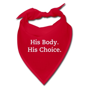 His Body. His Choice. [Change Text Available] - Bandana