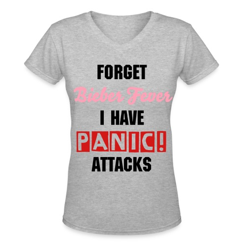 Forget Bieber Fever I Have PANIC! Attacks - Women's V-Neck T-Shirt