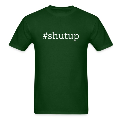 Hashtag Shut Up shirt - Men's T-Shirt