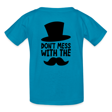 Don't MESS WITH THE MOUSTACHE Kids' Shirts