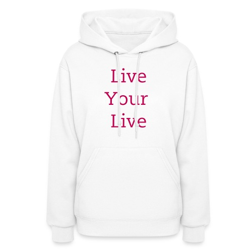 Live your life - Women's Hoodie