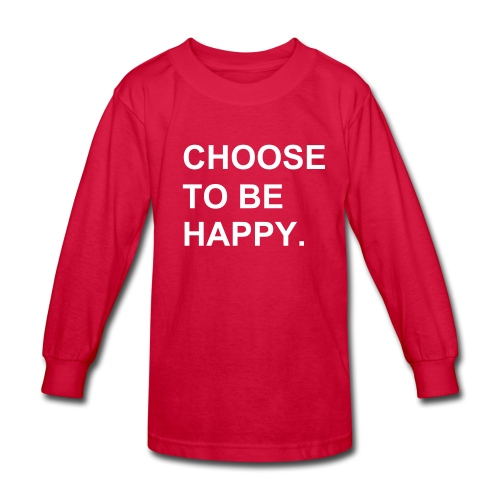 Choose To Be Happy Tshirt - Kids' Long Sleeve T-Shirt