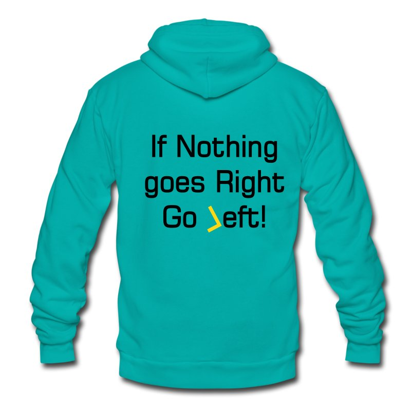 quote about going left Zip Hoodies/Jackets - Unisex Fleece Zip Hoodie by American Apparel