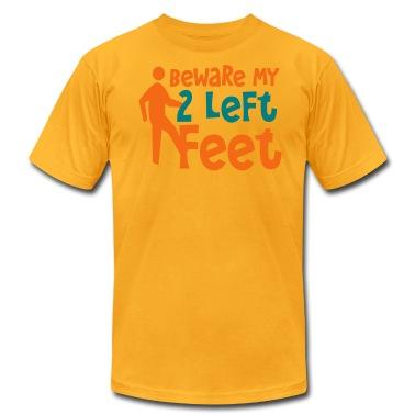 BEWARE MY TWO LEFT FEET - bad dancer shirt T-Shirts