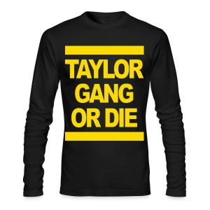 Taylor Gang Or Die Men's Long Sleeve Shirt - Men's Long Sleeve T-Shirt by Next Level