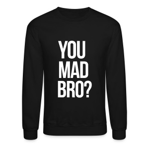 Humor - You Mad Bro? (White) - Crewneck Sweatshirt