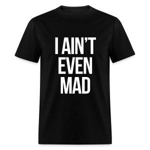 Humor - I Ain't Even Mad (White) - Men's T-Shirt