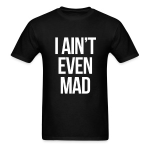Humor - I Ain't Even Mad (White) - Men's T-Shirt