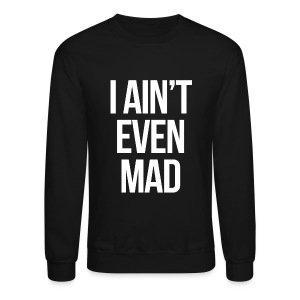 Humor - I Ain't Even Mad (White) - Crewneck Sweatshirt