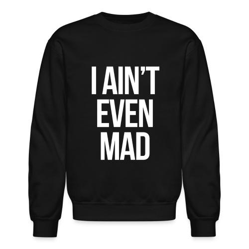 Humor - I Ain't Even Mad (White) - Crewneck Sweatshirt