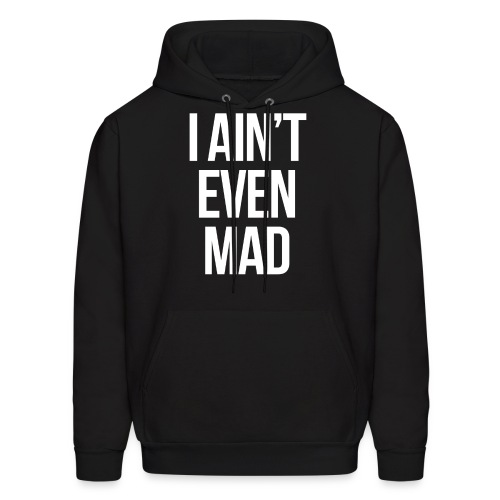 Humor - I Ain't Even Mad (White) - Men's Hoodie