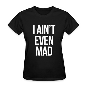 Humor - I Ain't Even Mad (White) - Women's T-Shirt