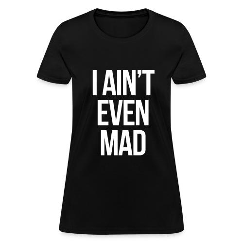 Humor - I Ain't Even Mad (White) - Women's T-Shirt