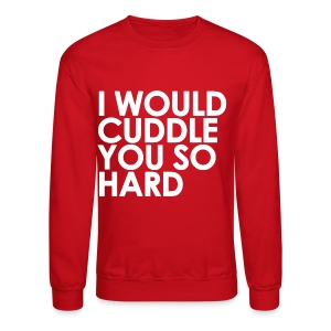 General - I Would Cuddle You So Hard (White) - Crewneck Sweatshirt