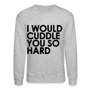 General - I Would Cuddle You So Hard (Black) - Crewneck Sweatshirt
