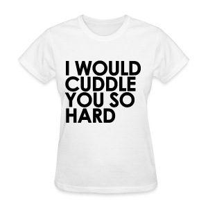 General - I Would Cuddle You So Hard (Black) - Women's T-Shirt