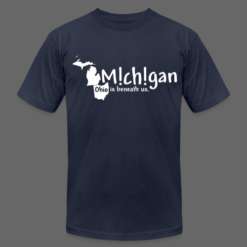 Michigan: Ohio is beneath us. - Men's T-Shirt by American Apparel