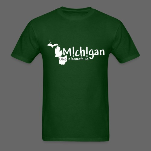 Michigan: Ohio is beneath us. - Men's T-Shirt