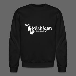 Michigan: Ohio is beneath us. - Crewneck Sweatshirt