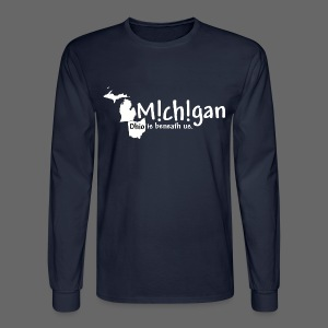 Michigan: Ohio is beneath us. - Men's Long Sleeve T-Shirt