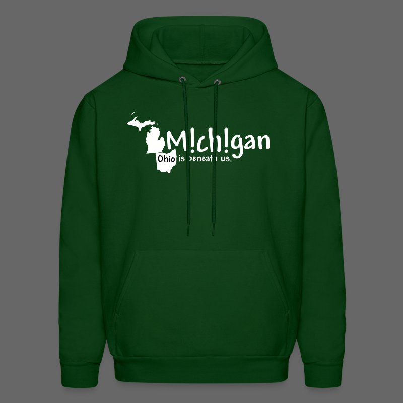 Michigan: Ohio is beneath us. - Men's Hoodie