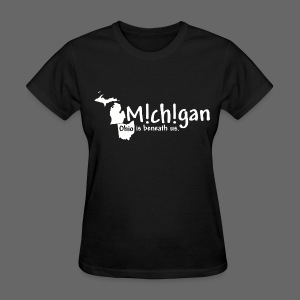 Michigan: Ohio is beneath us. - Women's T-Shirt