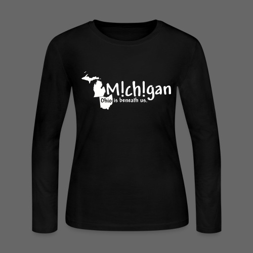 Michigan: Ohio is beneath us. - Women's Long Sleeve Jersey T-Shirt