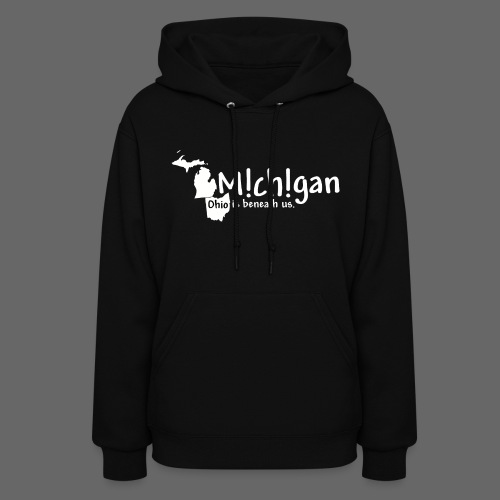 Michigan: Ohio is beneath us. - Women's Hoodie